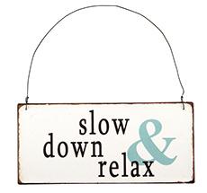 IB LAURSEN Metallschild Slow Down and Relax