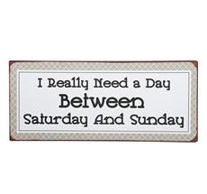 "IB LAURSEN Metallschild ""I Really need a Day between Saturday.."""